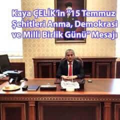 """Kaya ÇELİK'in """"15 Temmuz Şehitleri Anma, Demokrasi ve Milli Birlik Günü"""" Mesajı"""
