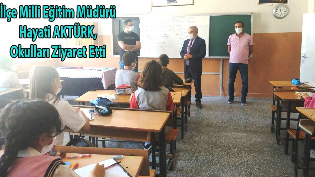 İlçe Milli Eğitim Müdürü Hayati AKTÜRK, Okulları Ziyaret Etti