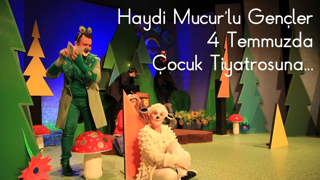 Haydi Mucur'lu Gençler 4 Temmuzda Çocuk Tiyatrosuna...